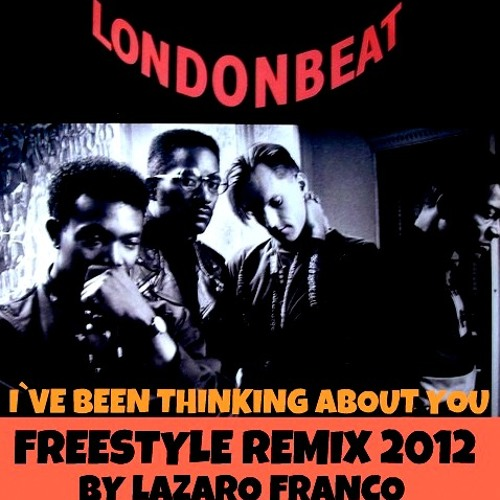 Londonbeat - I've Been Thinking About You  (Freestyle Remix 2012 By Lázaro Franco)
