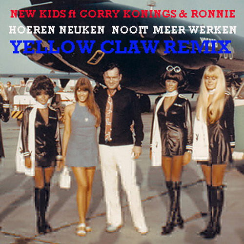 New Kids - Hoeren Neuken Nooit Meer Werken (Yellow Claw Remix)