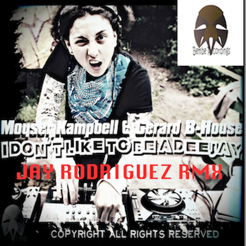 ( DEMO ) moyset kampbell & gerard b-house-i don't like a deejay (JAY RODRIGUEZ RMX)