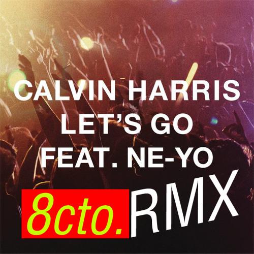 Calvin Harris feat. Ne-Yo - Let's Go (8cto's Trapstar Remix)