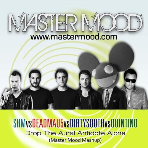 SHMvsDeadmau5vsDirtSouthvsQuintino - Drop The Aural Antidote Alone (Master Mood Mashup)