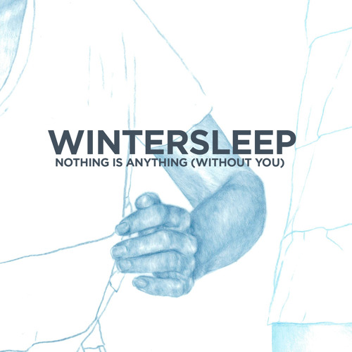 Wintersleep - Nothing Is Anything  (Without You)