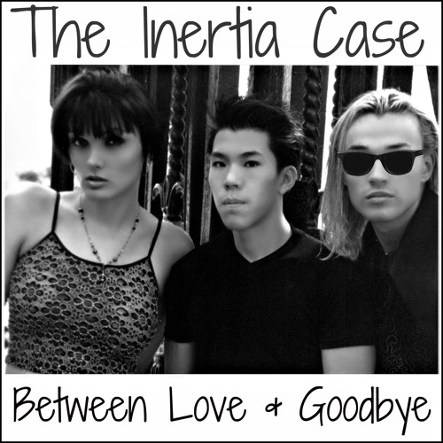 The Inertia Case - Between Love and Goodbye