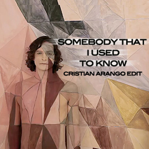 Somebody That I Used To Know Cristian Arango Edit