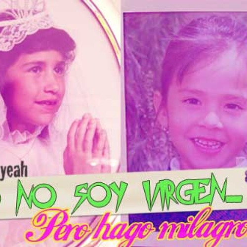Yo No Soy Virgen Pero Hago Milagros mixtape // by djs rAt y Mafe