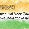 Ye Desh Hai Veer Jawaano Ka DJ UMESH (love india tadka mix)