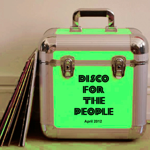 Disco For The People - April 2012