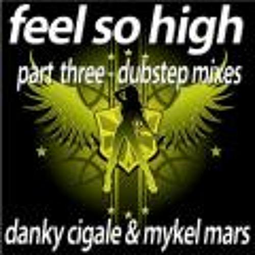 Feel So High by Danky Cigale & Mykel Mars (Gilt Trip Remix)