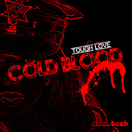 TOUGH LOVE - COLD BLOOD [Out now on Discotech Records]