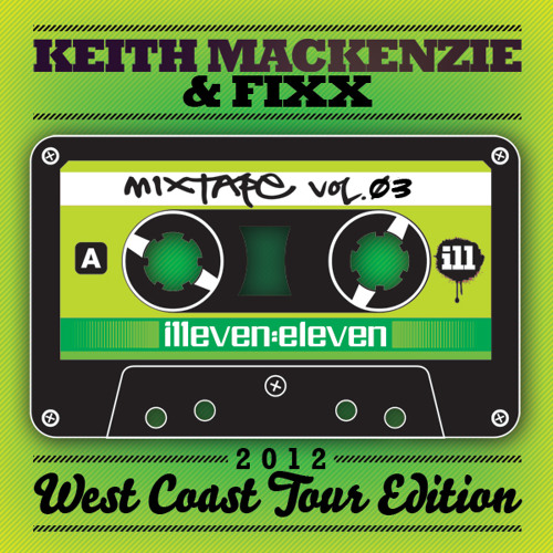 Keith MacKenzie and Fixx - illeven:eleven mixtape vol 3 - 2012 West Coast Tour Edition