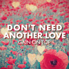 Gain on Top - Don't Need Another Love [FREE DOWNLOAD]