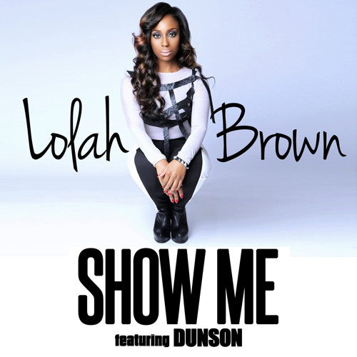 Lolah Brown - Show Me (feat. Dunson)