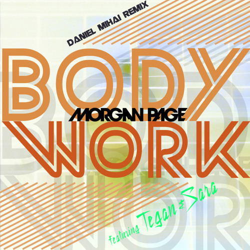 MORGAN PAGE - BODY WORK FEAT. TEGAN AND SARA (Daniel Mihai Remix)