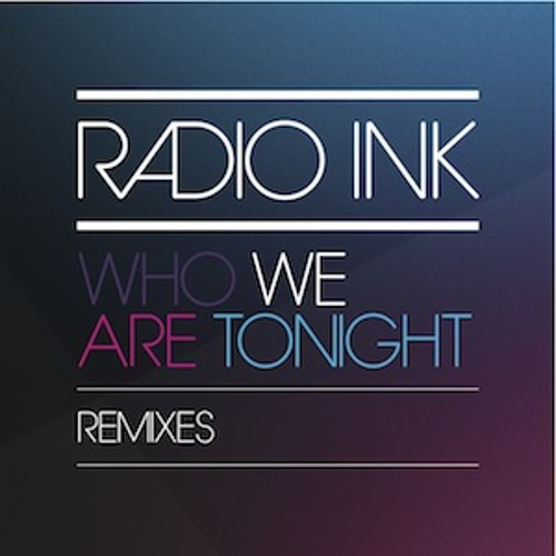 Radio INK - Who We Are Tonight (Rogue Vogue Remix)