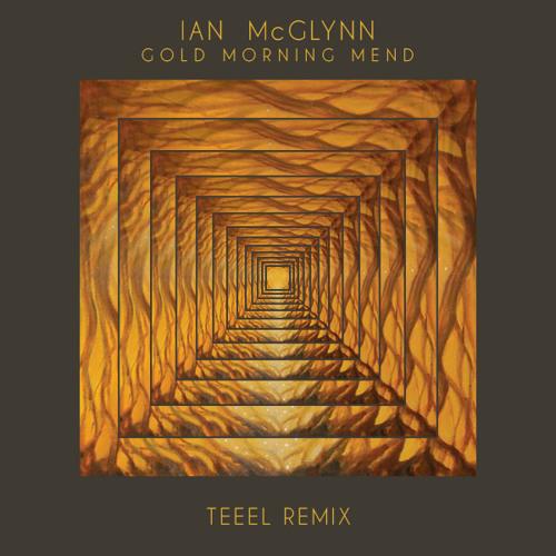 Ian McGlynn - Gold Morning Mend (TEEEL Remix)