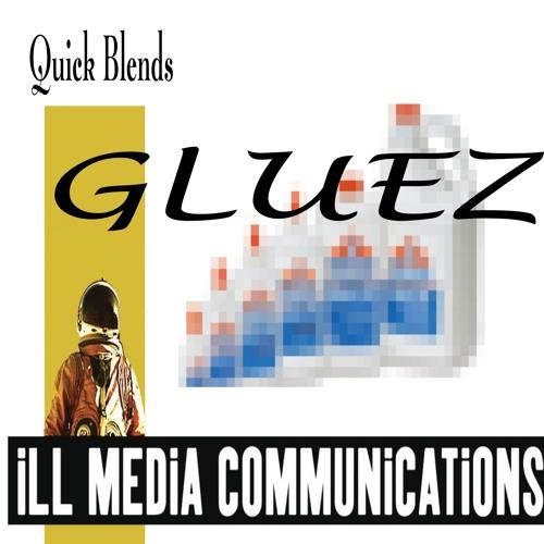 GLUEZ - iLL MEDiA Quick Blend