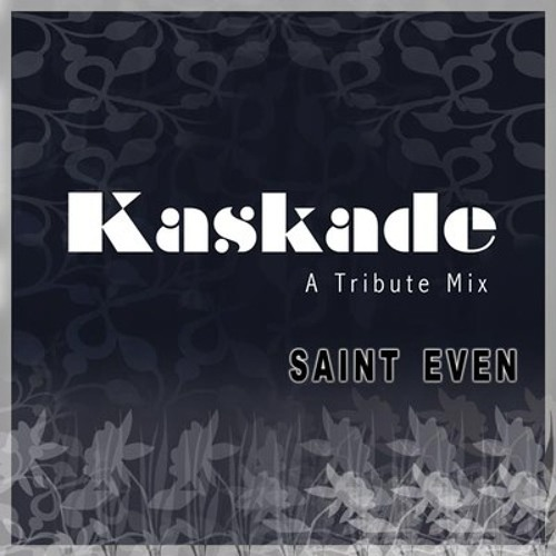 Saint Even - Kaskade Tribute Mix