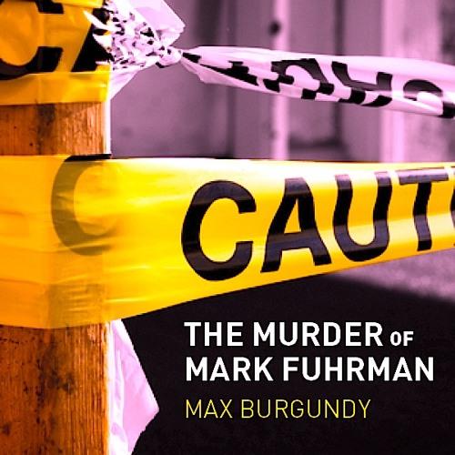 The Murder of Mark Fuhrman