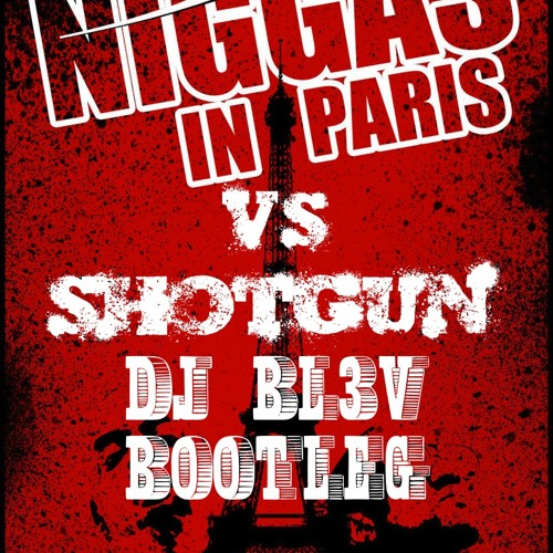 Niggas In Paris With A Shotgun (DJ BL3V Bootleg)