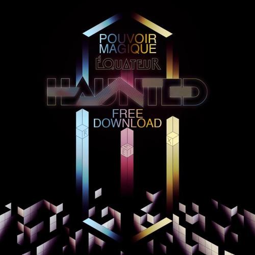 """Equateur - Haunted (Pouvoir Magique """"Tropics"""" Remix) FREE DOWNLOAD"""