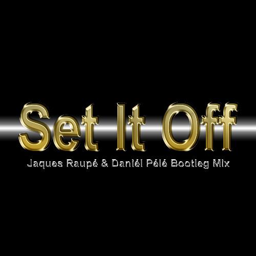 Set It Off (Jaques Raupé & Daniél Pélé Bootleg)