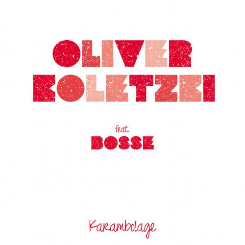 Oliver Koletzki Feat. Bosse - Karambolage
