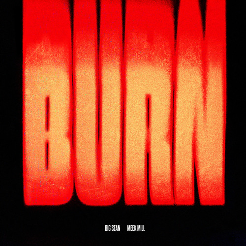 Big Sean & Meek Mill - BURN