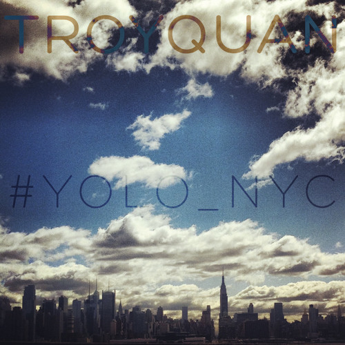 Troyquan - #YOLO_NYC MIXTAPE