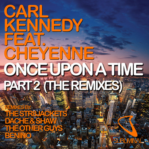 Carl Kennedy feat Cheyenne 'Once Upon A Time' (Dache and Shaw Remix)