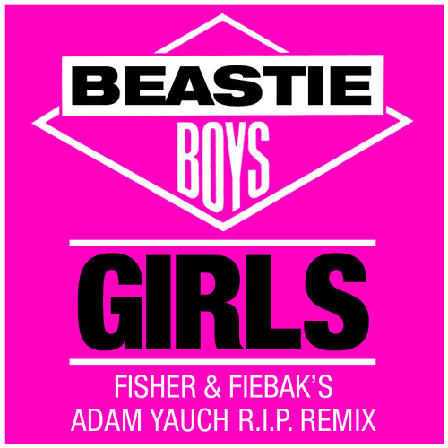 "FREE DOWNLOAD: BEASTIE BOYS  ""GIRLS""  (FISHER & FIEBAK'S ADAM YAUCH R.I.P. REMIX)"