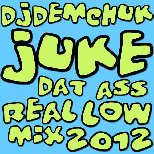 DJ Demchuk - Juke Dat Ass Real Low Mix 2012