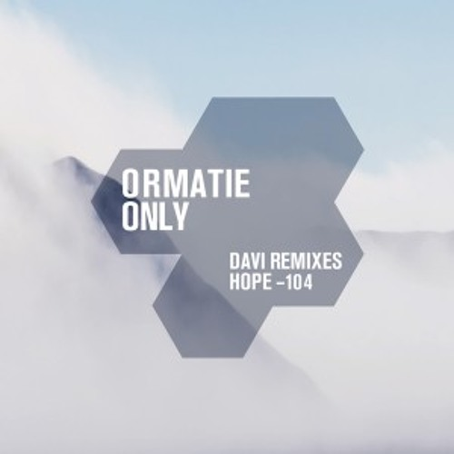 Ormatie - Only (DAVI B-side Remix) Hope Recordings