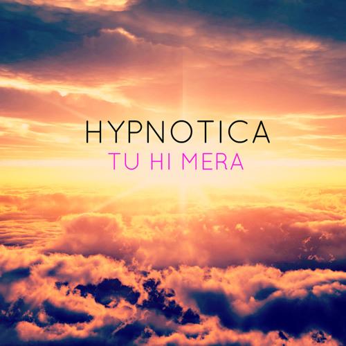 Hypnotica - Tu Hi Mera (Original/Chill-step)