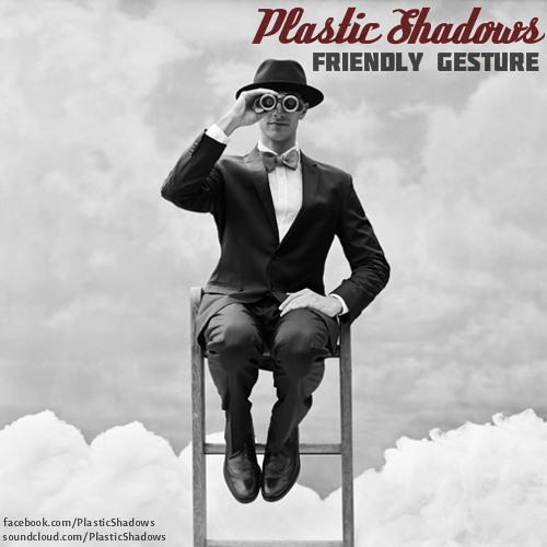 Plastic Shadows - Friendly Gesture