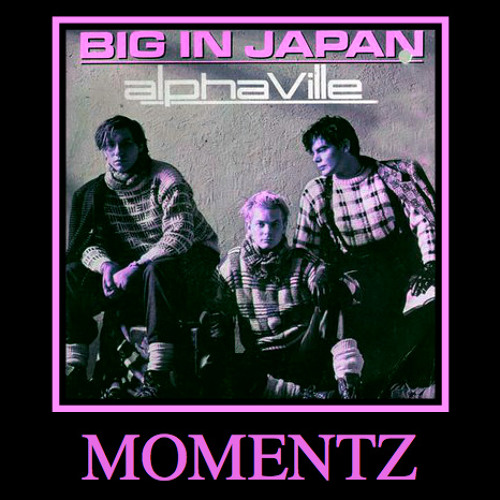 Alphaville - Big In Japan (MOMENTZ Rework)