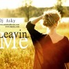 Dj Asky -  Leavin Me (Original Mix) Out on Beatport !!!