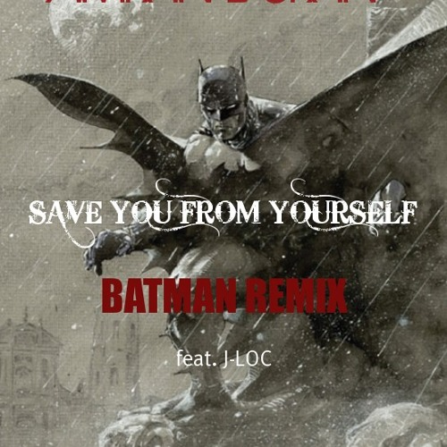 Amran Duran - Save you from yourself (batman remix) feat. j-loc !!!FREE DOWNLOAD!!!