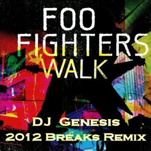 Foo Fighters - Walk (dj genesis 2012 breaks remix)