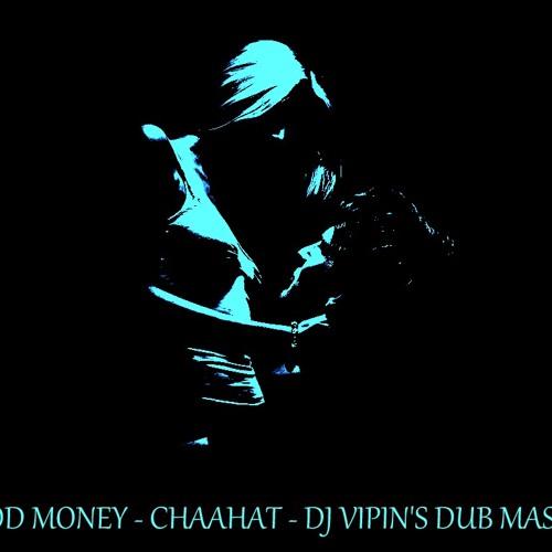 BLOOD MONEY - CHAAHAT - DJ VIPIN'S DUB MASHUP (FULL VERSION)