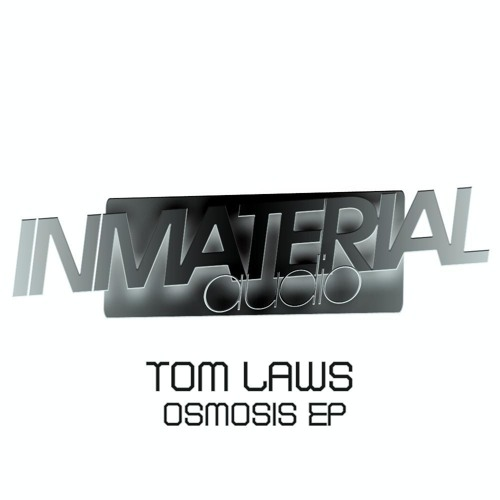 Tom Laws - Osmosis (4Th Chapter Remix) INMATERIAL AUDIO