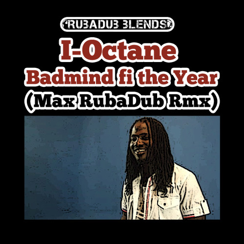 Badmind fi the Year (Max RubaDub Remix) - I-Octane