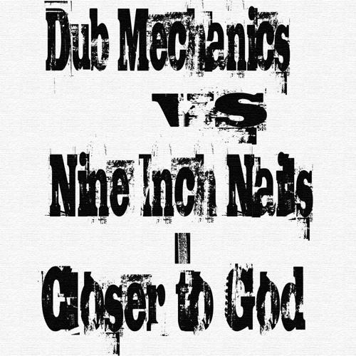 Dub Mechanics vs. Nine Inch Nails - Closer to God (Bootleg Remix)**FREE DOWNLOAD**