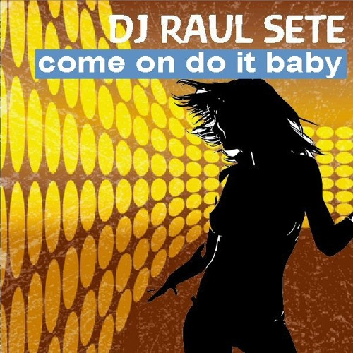 DJ Raul Sete - Come On Do It Baby (Original Mix) Top masspool & Chart ZipDJ