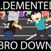 B.Demented - Bro Down