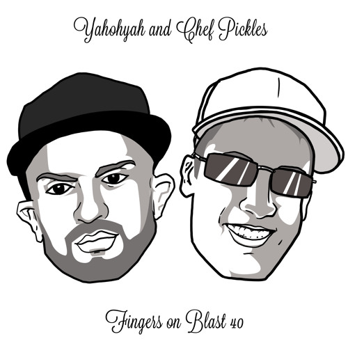 Fingers On Blast 40-yahohyah and Chef Pickles
