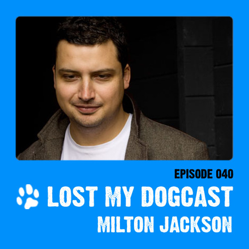 Lost My Dogcast - Episode 40 with Milton Jackson