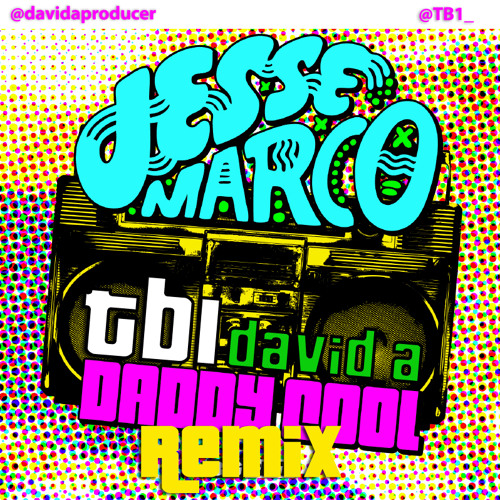 Daddy Cool (David A and TB1 Remix) - Jesse Marco