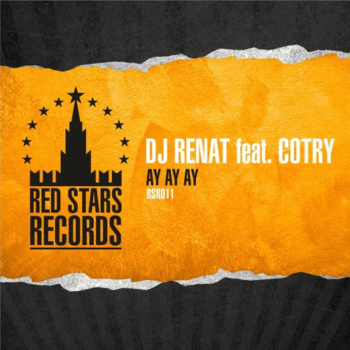DJ Renat feat. Cotry - Ayе Ayе Ayе (Anton Liss Remix) [Red Stars Records] - OUT NOW!!!