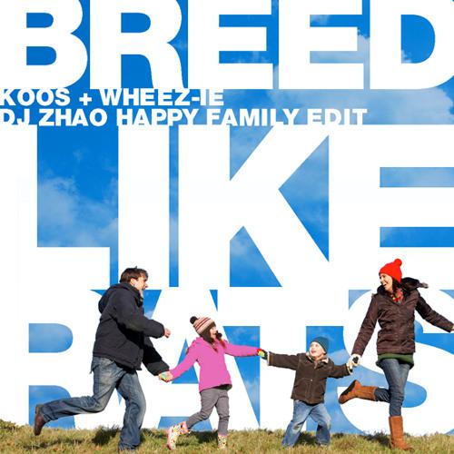 Dj Zhao - KOOS-BreedLikeRats + Wheez-ie-Whores (Happy Family Edit)