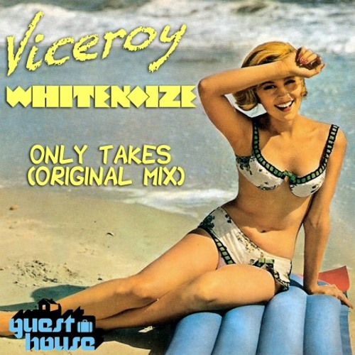 Only Takes - Viceroy and WhiteNoize - Guesthouse Music (NOW FEATURED ON BEATPORT TOP 100 HOUSE TRACKS)